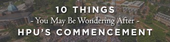 10 Things You May Be Wondering After HPU's Commencement