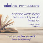 Anything worth dying for is certainly worth living for. – Joseph Heller