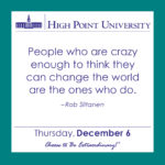People who are crazy enough to think they can change the world are the ones who do. – Rob Siltanen