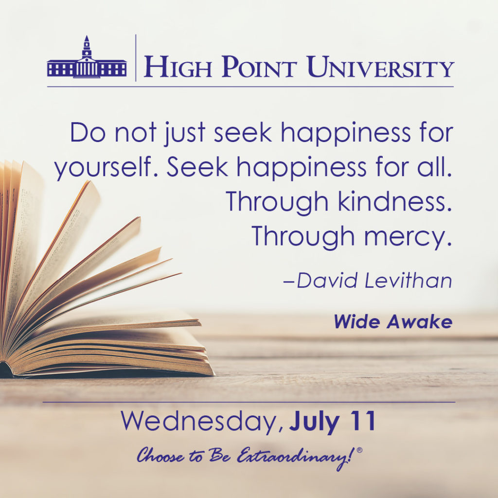 Do not just seek happiness for yourself. Seek happiness for all. Through kindness. Through mercy. – David Levithan
