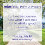 Let love be genuine; hate what is evil, hold fast to what is good. – Romans 12:9