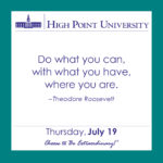 Do what you can, with what you have, where you are. – Theodore Roosevelt