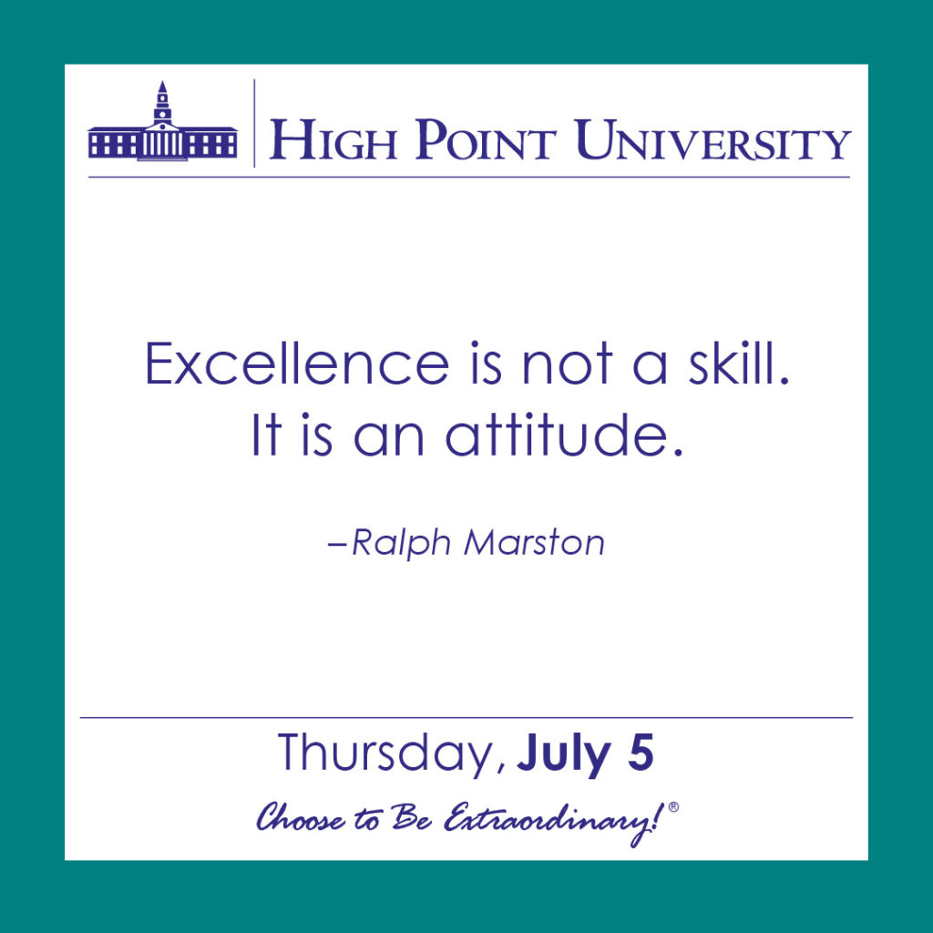 Excellence is not a skill. It is an attitude. – Ralph Marston