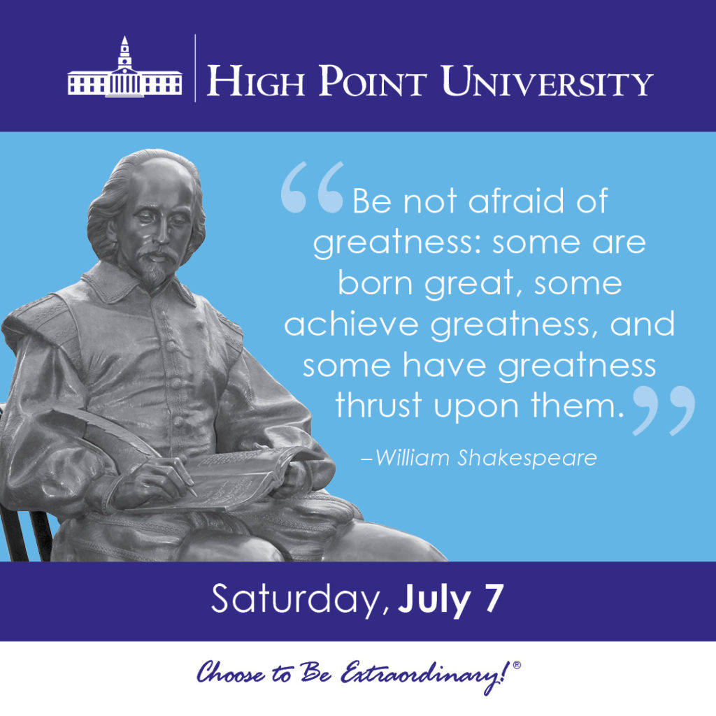 Be not afraid of greatness: some are born great, some achieve greatness, and some have greatness thrust upon them. - William Shakespeare