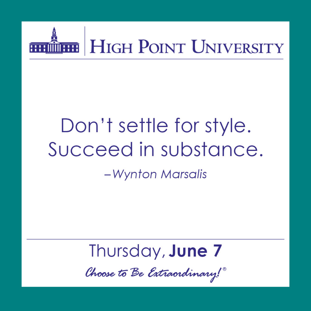 Don't settle for style. Succeed in substance. – Wynton Marsalis