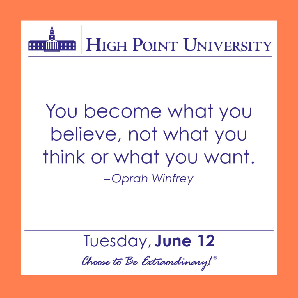 You become what you believe, not what you think or what you want. – Oprah Winfrey