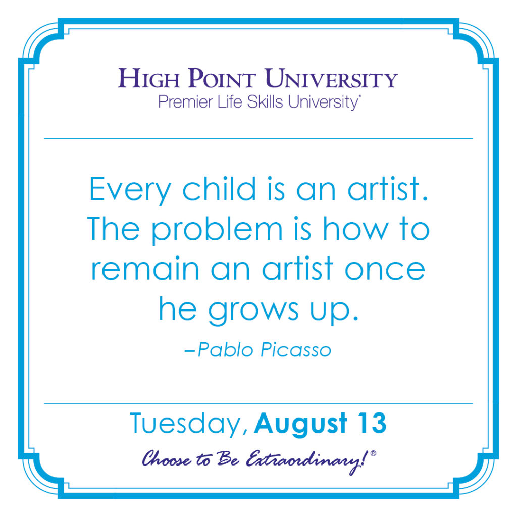 Every child is an artist. The problem is how to remain an artist once he grows up. – Pablo Picasso