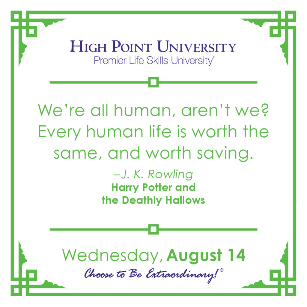 We're all human, aren't we? Every human life is worth the same, and worth saving. – J. K. Rowling