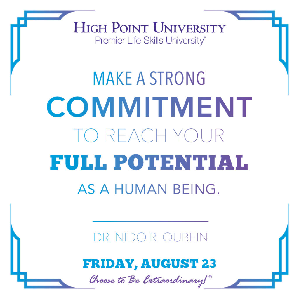 Make a strong commitment to reach your full potential as a human being. - Dr. Nido R. Qubein