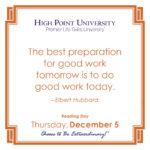 The best preparation for good work tomorrow is to do good work today. -Elbert Hubbard