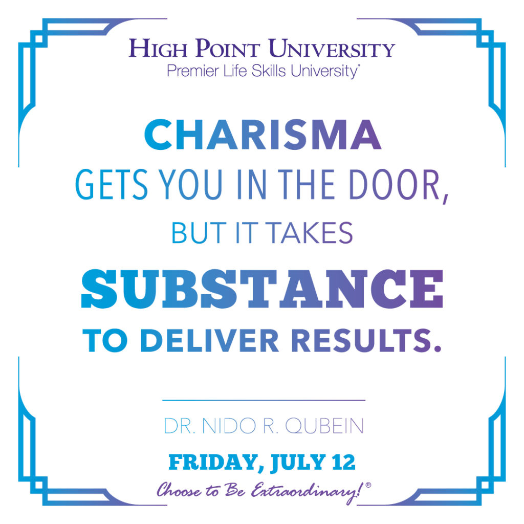 Charisma gets you in the door, but it takes substance to deliver results. - Dr. Nido R. Qubein