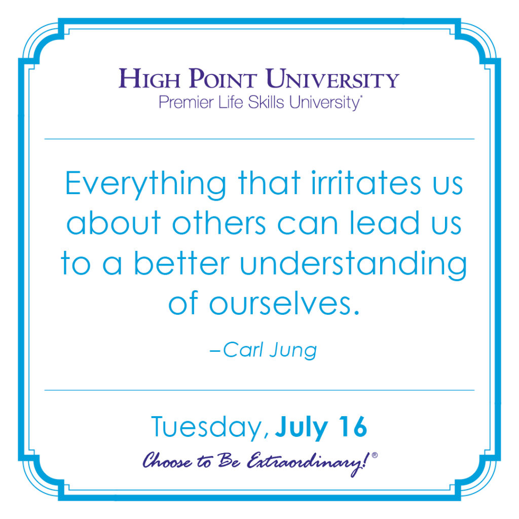 Everything that irritates us about others can lead us to a better understanding of ourselves. – Carl Jung