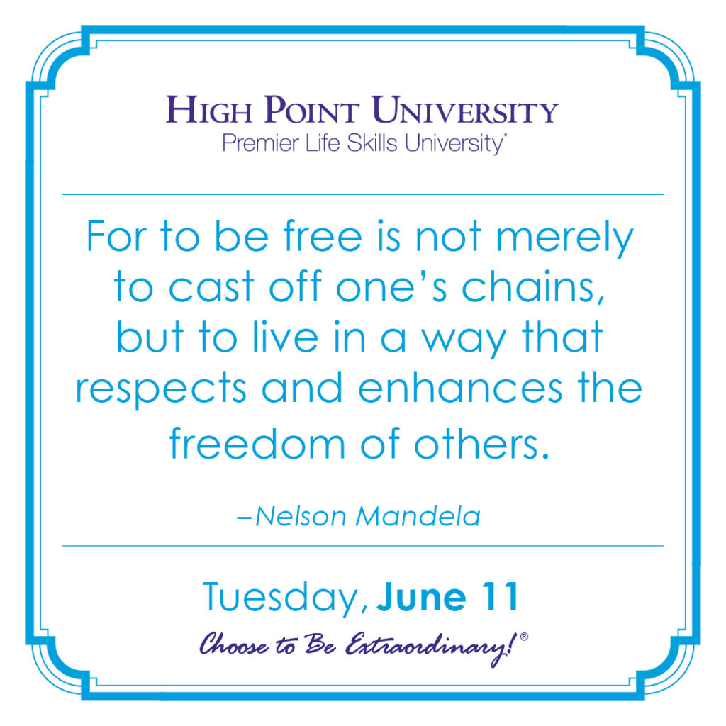For to be free is not merely to cast off one's chains, but to live in a way that respects and enhances the freedom of others. – Nelson Mandela