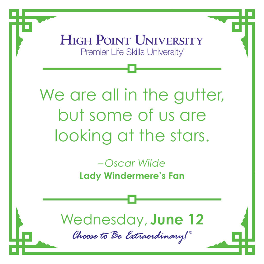 We are all in the gutter, but some of us are looking at the stars. – Oscar Wilde, Lady Windermere's Fan