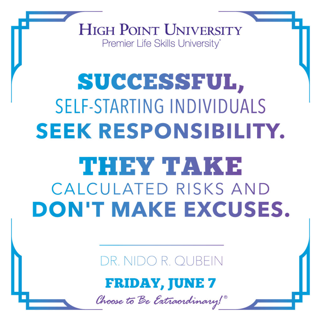 Successful, self-starting individuals seek responsibility. They take calculated risks and don't make excuses. - Dr. Nido R. Qubein