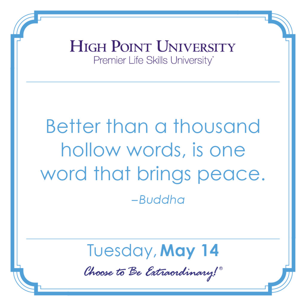 Better than a thousand hollow words, is one word that brings peace. – Buddha
