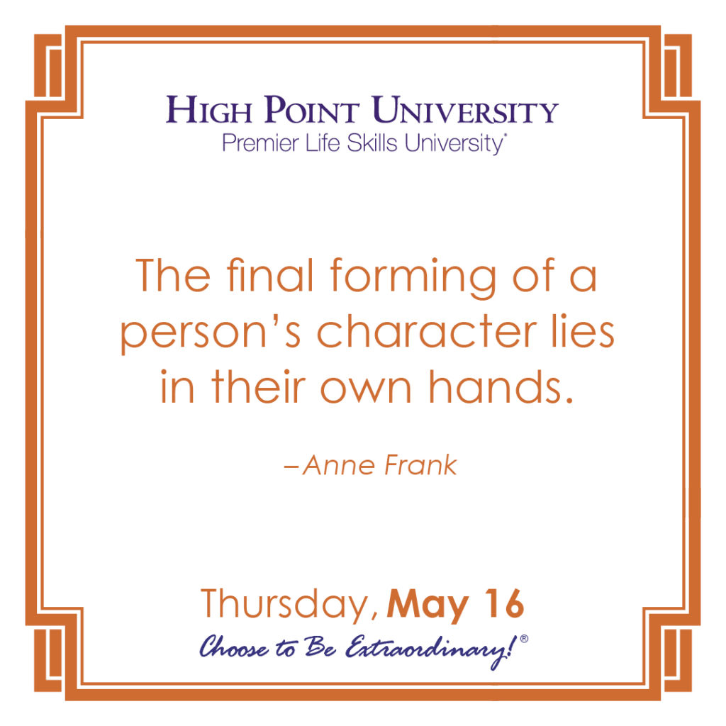 The final forming of a person's character lies in their own hands. – Anne Frank