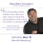 HPU Graduates will be builders who discover new ways to solve the old problems; that's what innovation is all about. – Steve Wozniak HPU's Innovator in Residence, Apple Co-founder