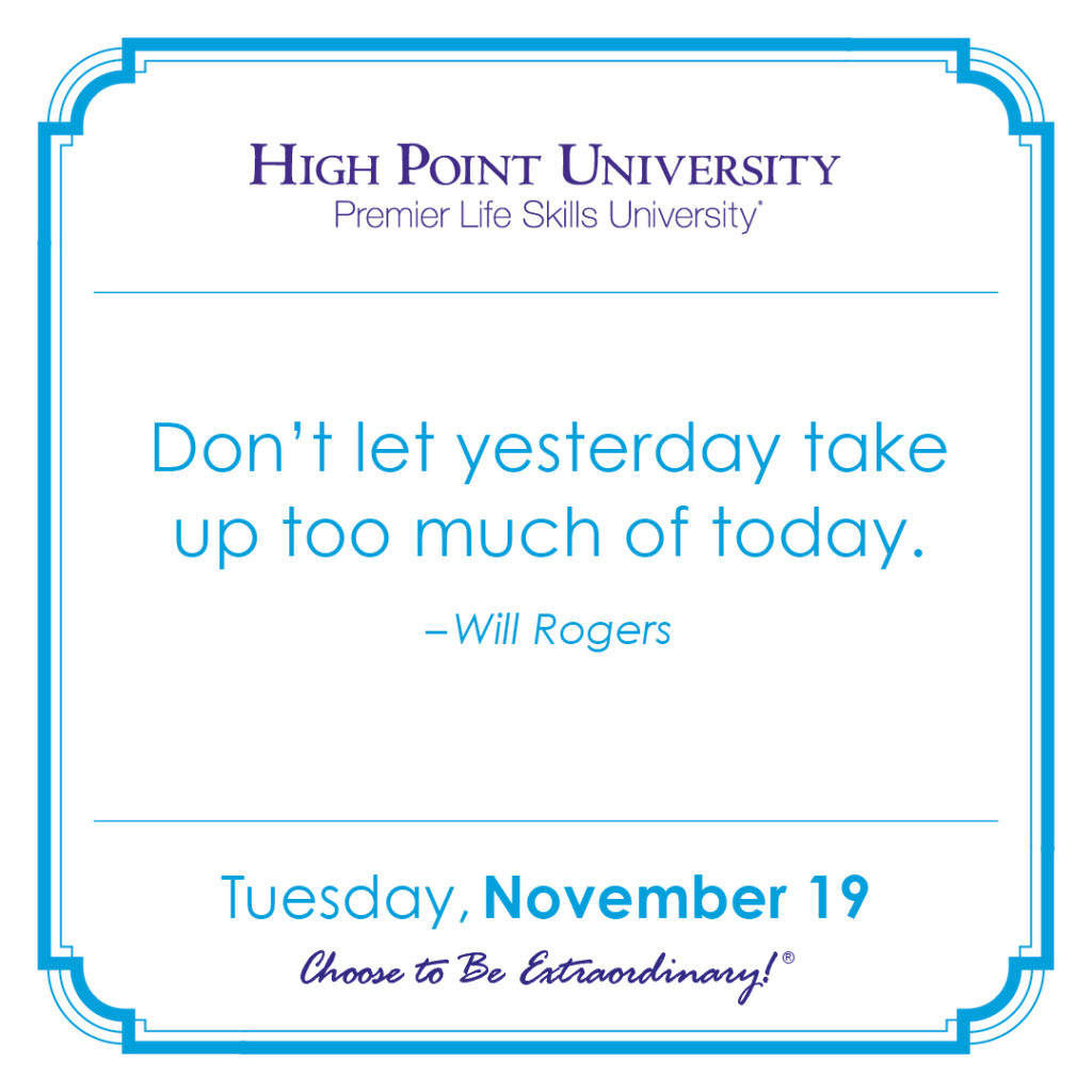 Don't let yesterday take up too much of today. -Will Rogers