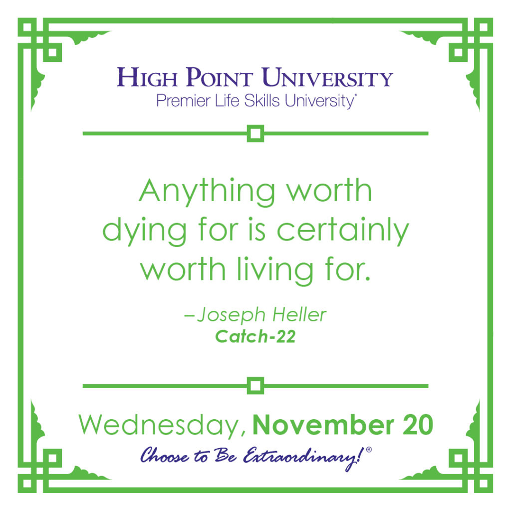 Anything worth dying for is certainly worth living for. -Joseph Heller