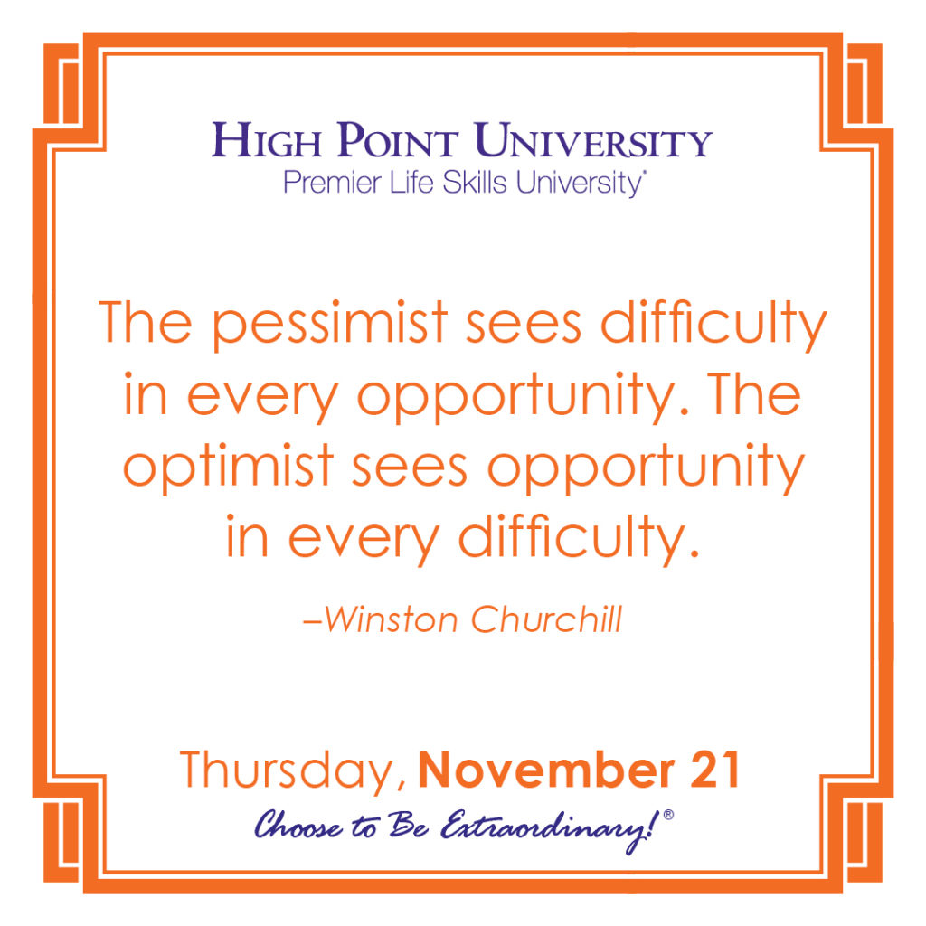 The pessimist sees difficulty in every opportunity. The optimist sees opportunity in every difficulty. -Winston Churchill