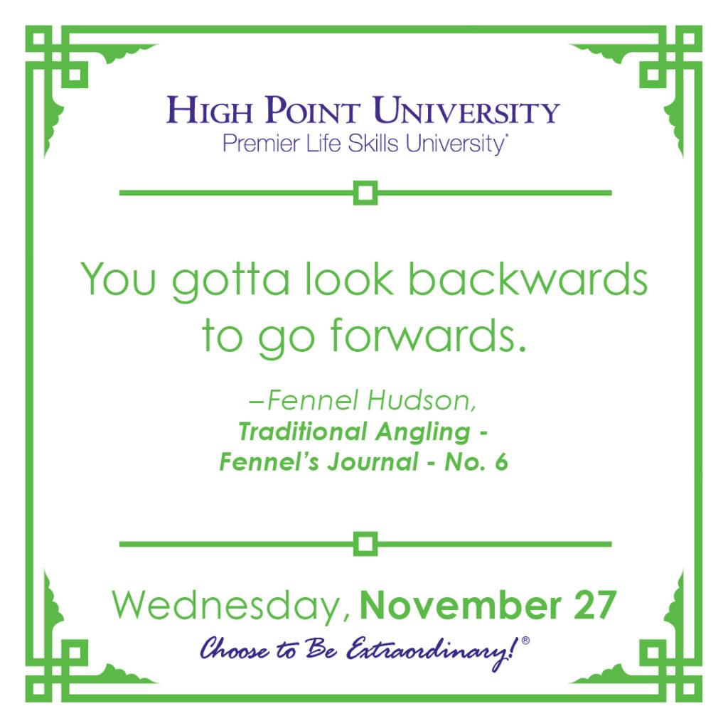 You gotta look backwards to go forwards. - Fennel Hudson