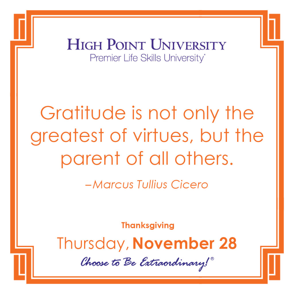 Gratitude is not only the greatest of virtues, but the parent of all others. -Marcus Tullius Cicero