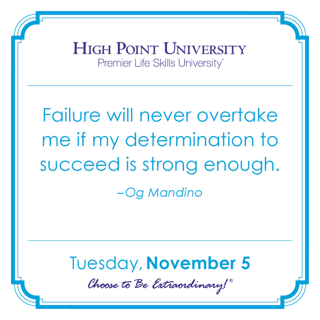 Failure will never overtake me if my determination to succeed is strong enough. -Og Mandino