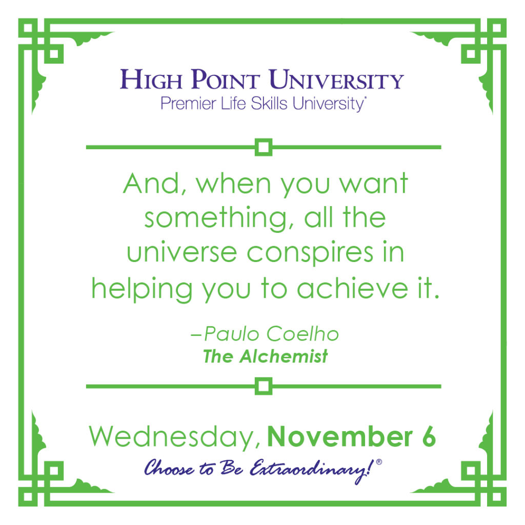 And, when you want something, all the universe conspires in helping you to achieve it. -Paulo Coelho