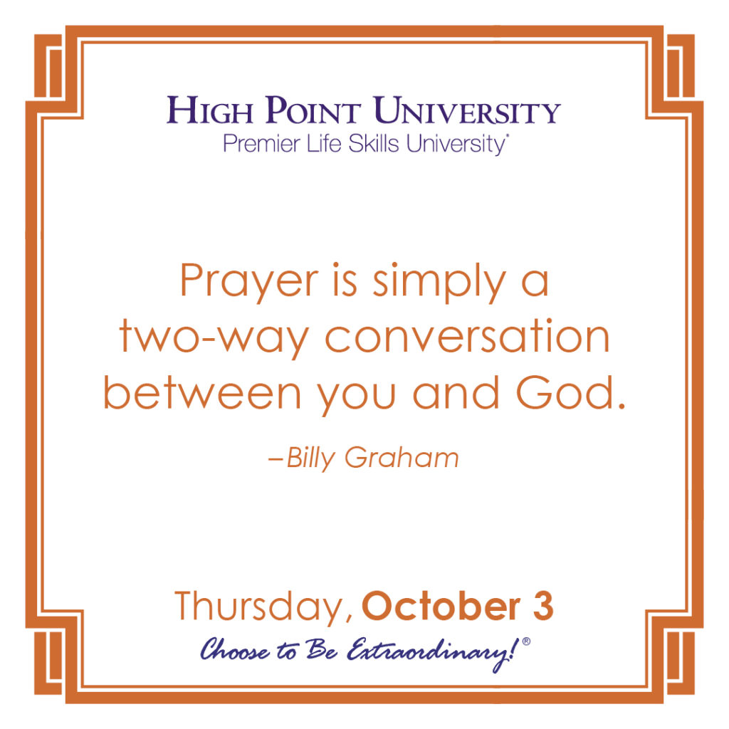 Prayer is simply a two-way conversation between you and God. – Billy Graham