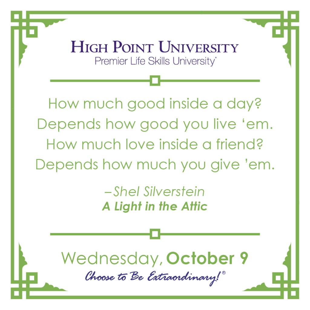 How much good inside a day? Depends how good you live 'em. How much love inside a friend? Depends how much you give 'em. – Shel Silverstein