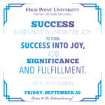 Success does not guarantee joy. To turn success into joy, add significance and fulfillment. -Dr. Nido R. Qubein