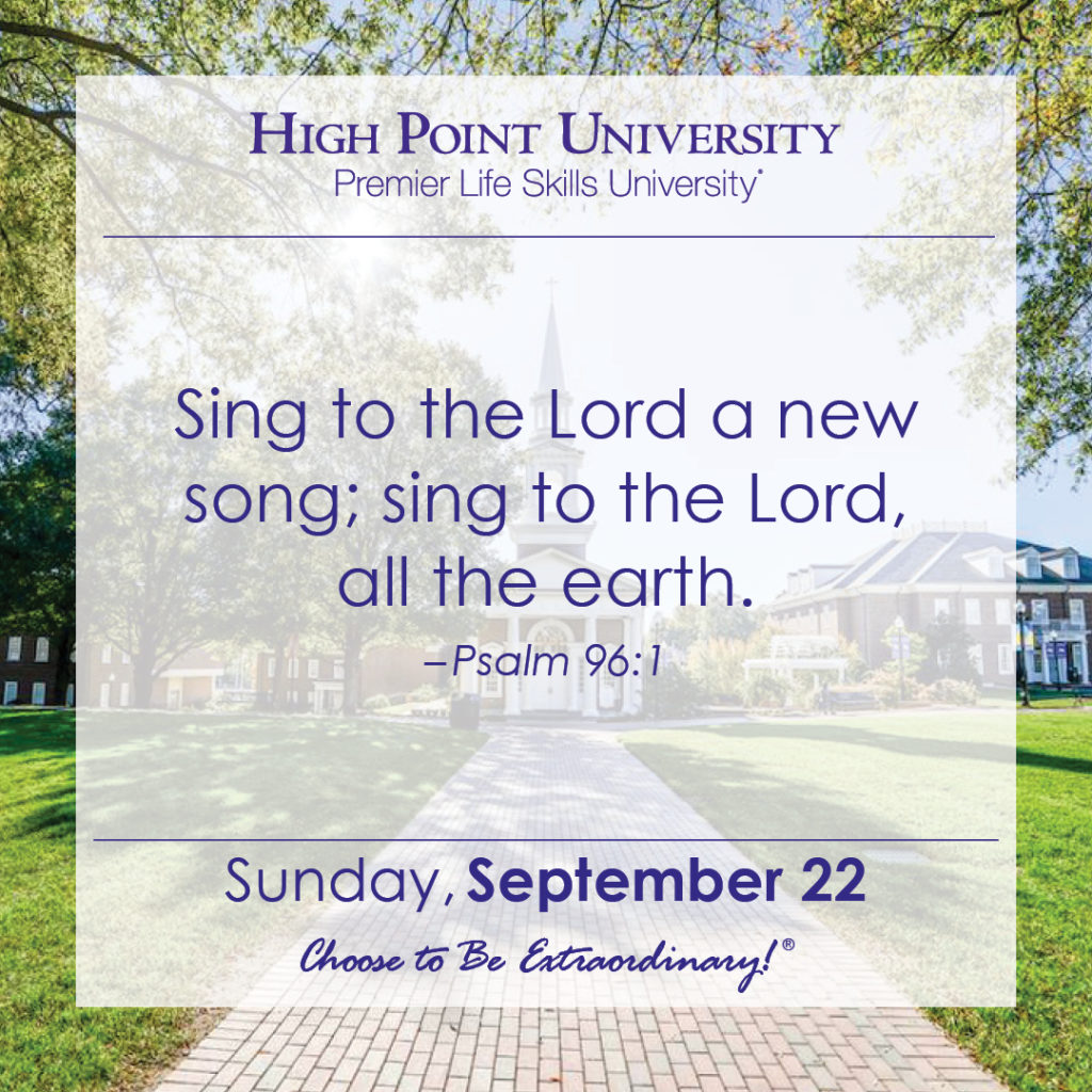 Sing to the Lord a new song' sing to the Lord, all the earth. -Psalm 96:1