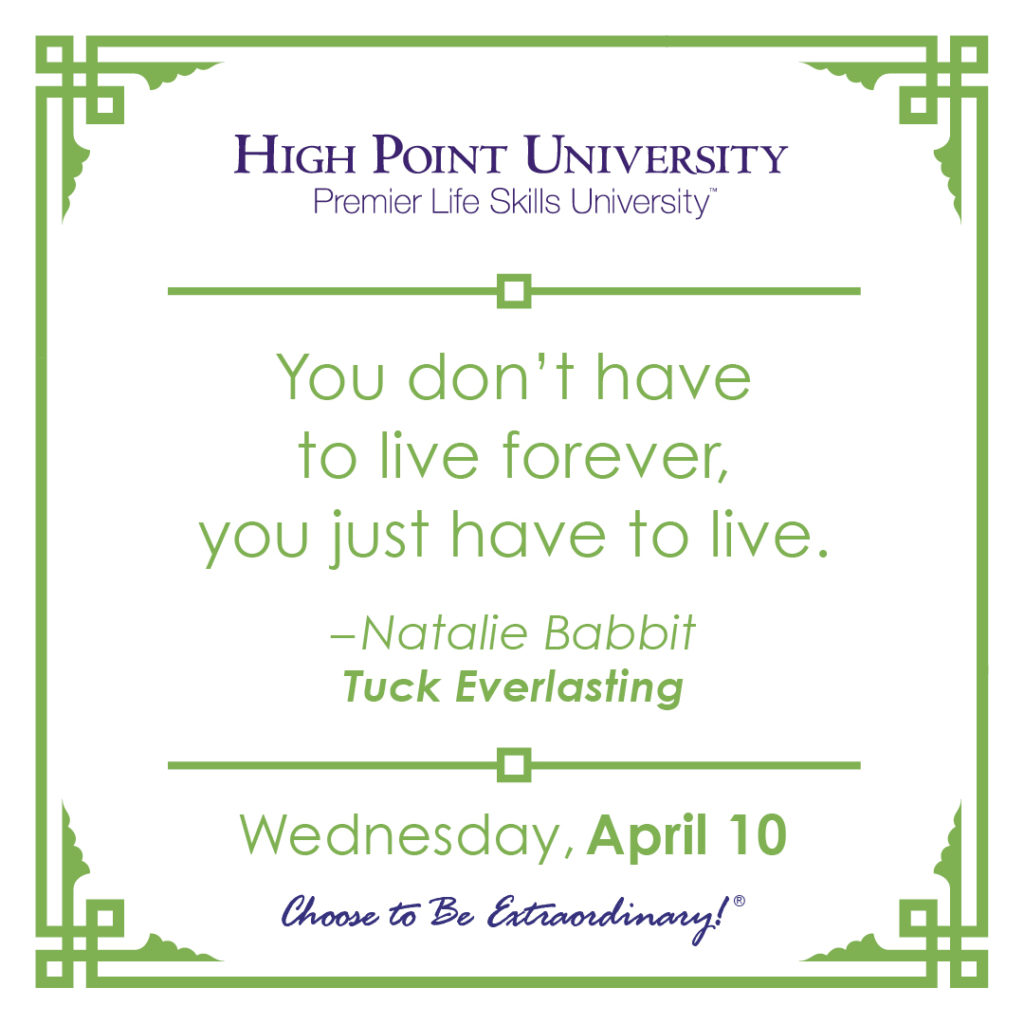 You don't have to live forever, you just have to live. – Natalie Babbit Tuck Everlasting
