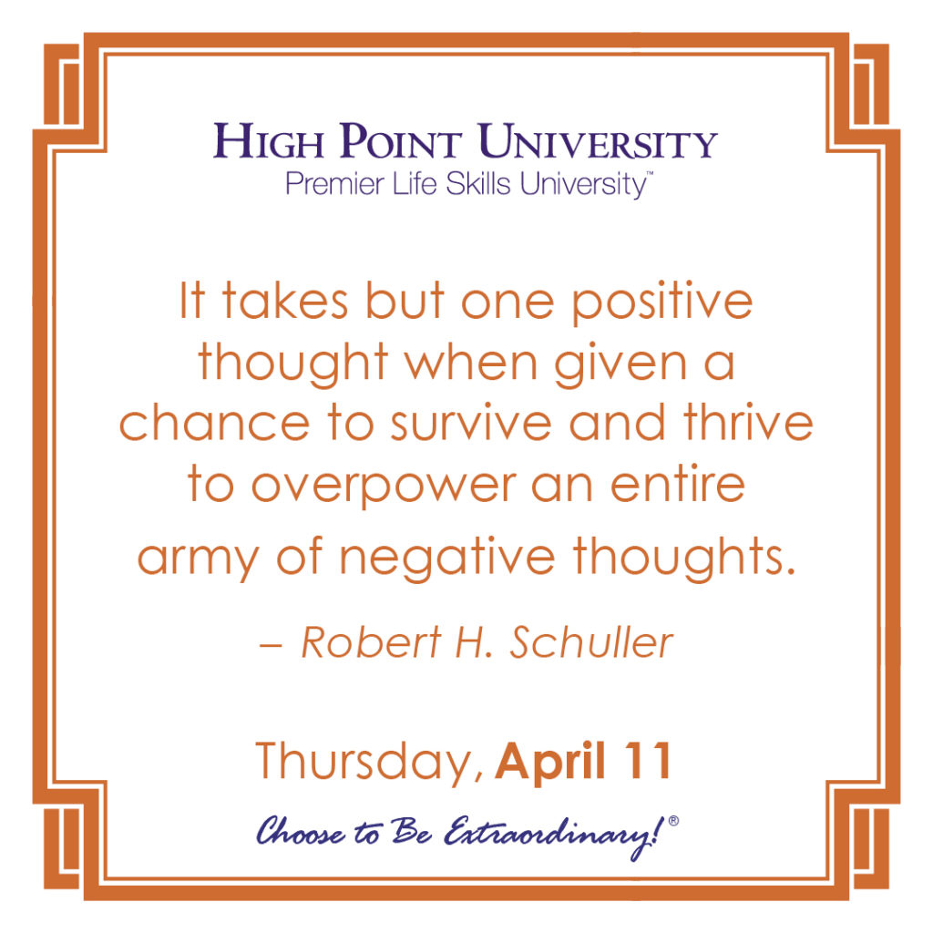 It takes but one positive thought when given a chance to survive and thrive to overpower an entire army of negative thoughts. – Robert H. Schuller
