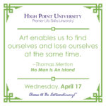 Art enables us to find ourselves and lose ourselves at the same time. – Thomas Merton No Man Is An Island