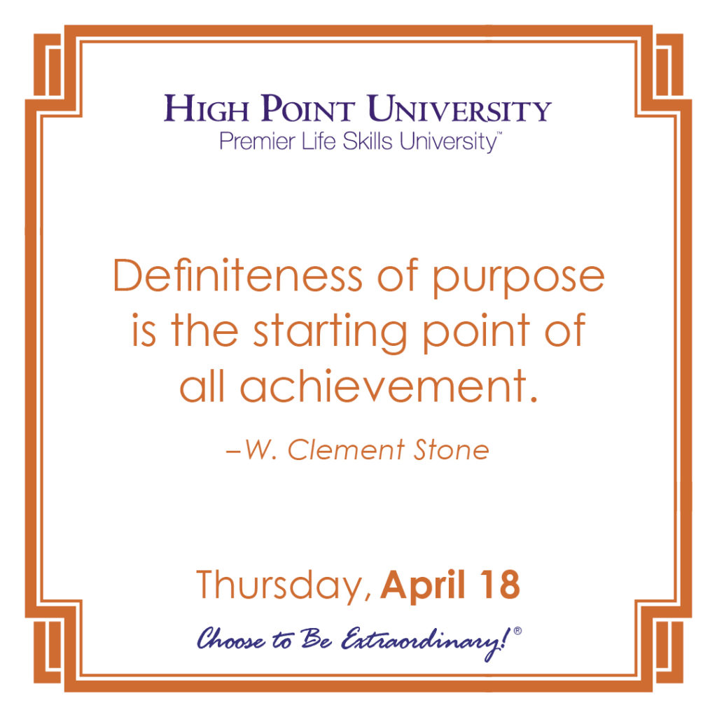 Definiteness of purpose is the starting point of all achievement. – W. Clement Stone