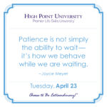 Patience is not simply the ability to wait — it's how we behave while we are waiting. – Joyce Meyer