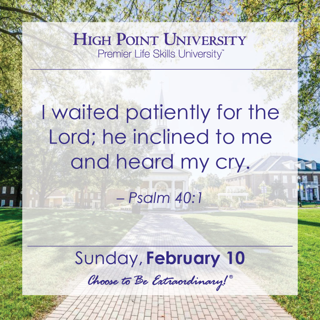 I waited patiently for the Lord; he inclined to me and heard my cry. – Psalm 40:1