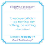 To escape criticism - do nothing, say nothing, be nothing. -Elbert Hubbard