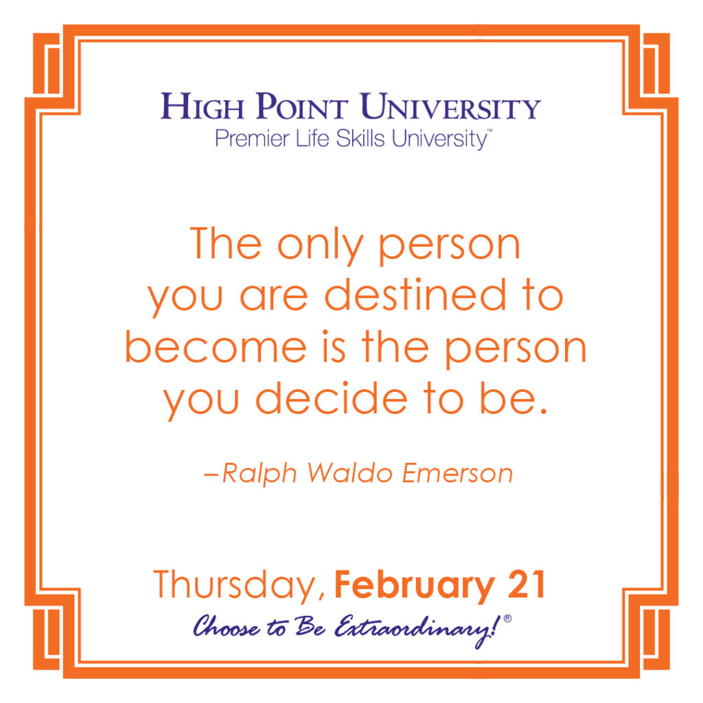 The only person you are destined to become is the person you decide to be. -Ralph Waldo Emerson