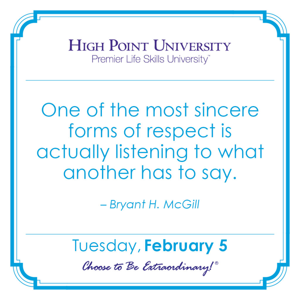 One of the most sincere forms of respect is actually listening to what another has to say. -Bryant H. McGill