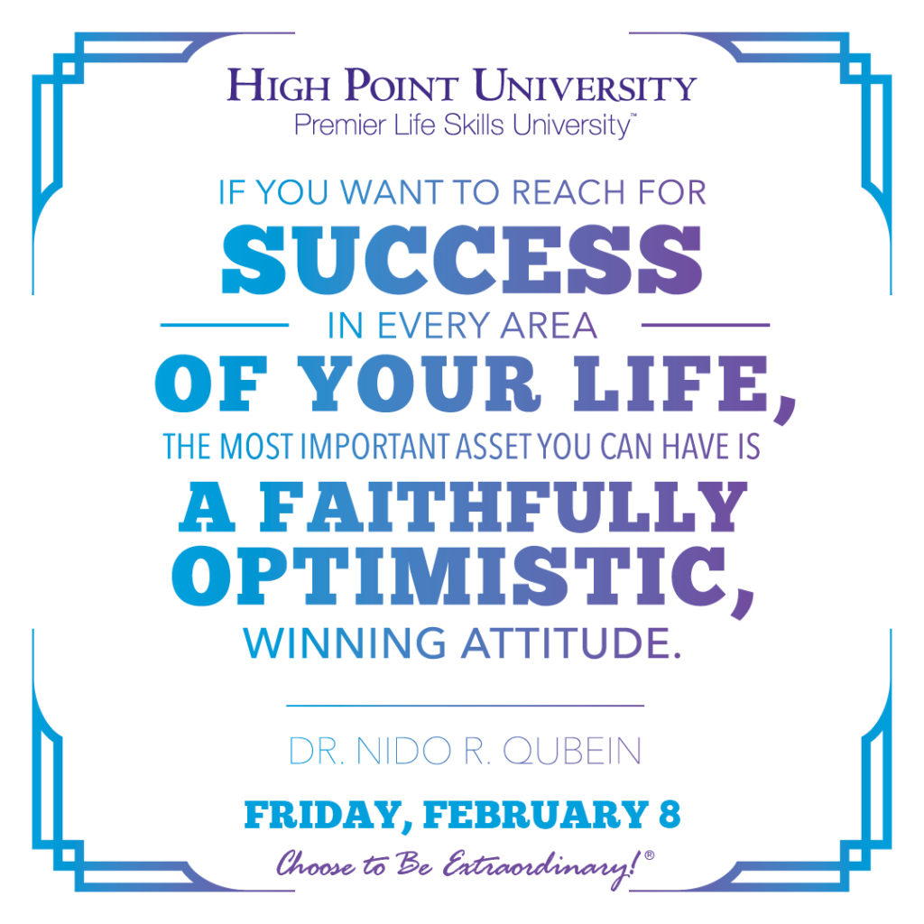 If you want to reach for success in every area of your life, the most important asset you can have is a faithfully optimistic, winning attitude. - Dr. Nido R. Qubein