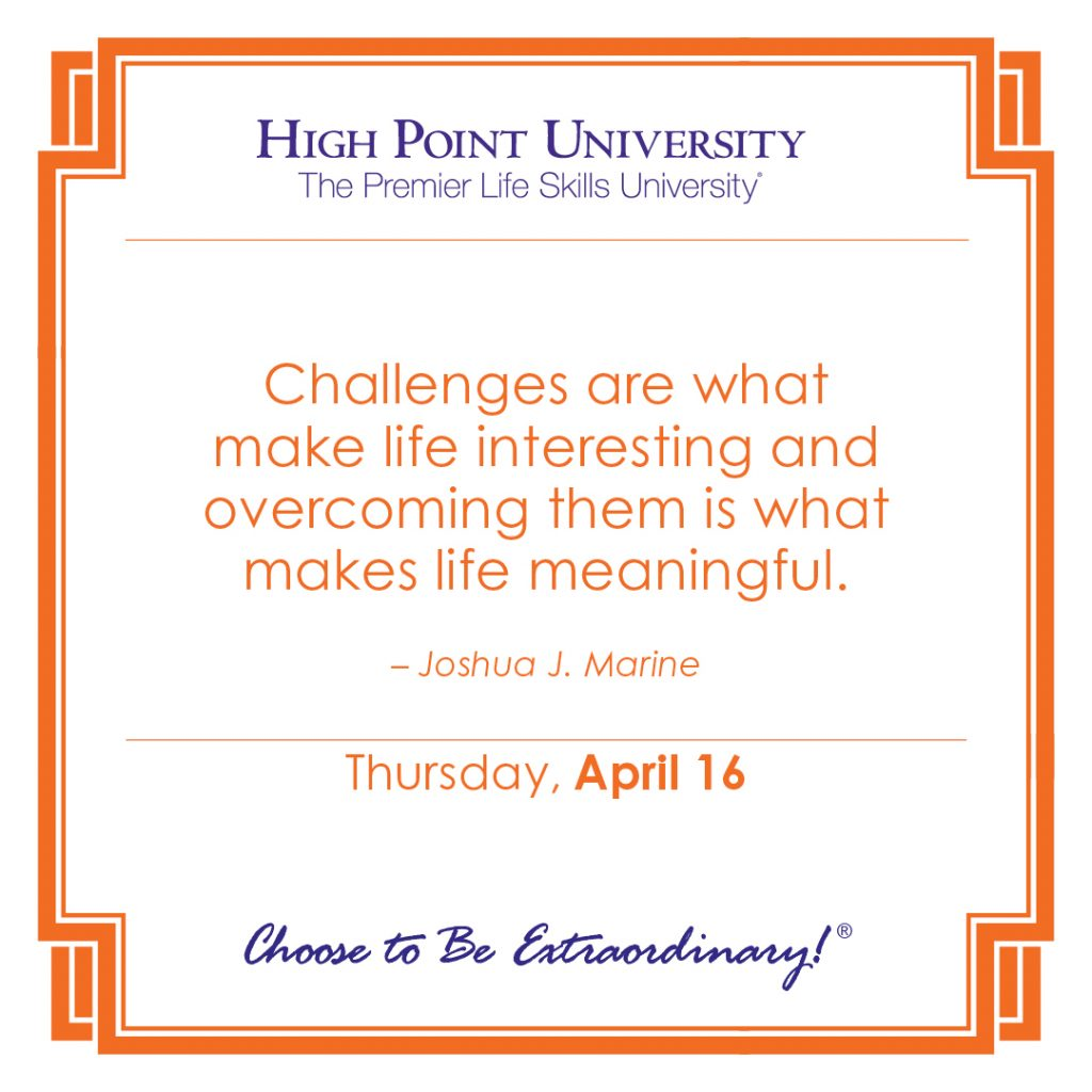 Challenges are what make life interesting and overcoming them is what makes life meaningful. -Joshua J. Marine