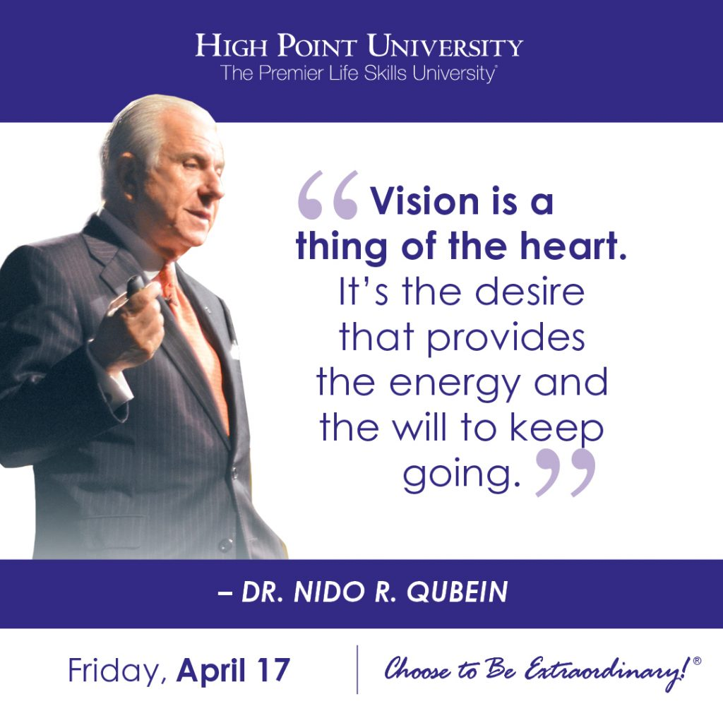 Vision is a thing of the heart. It's the desire that provides the energy and the will to keep going. - Dr. Nido Qubein