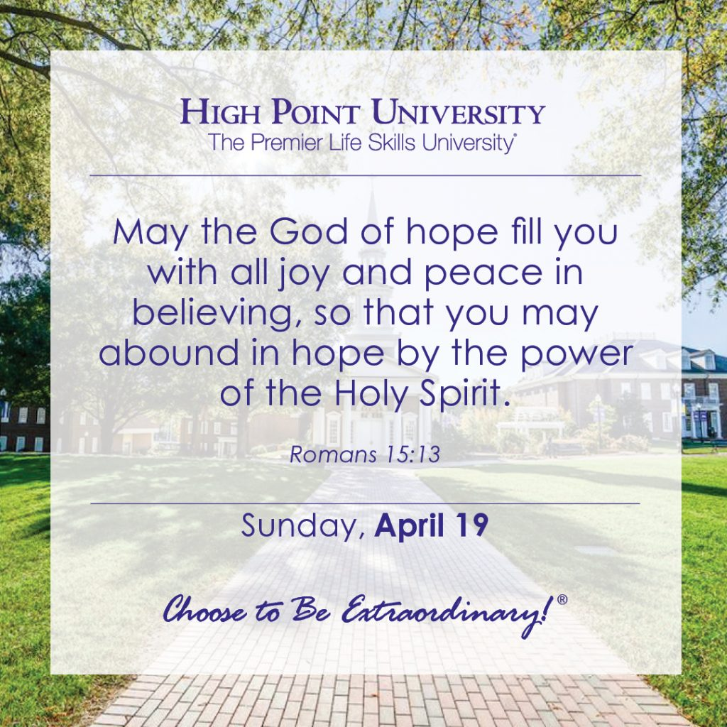 May the God of hope fill you with all joy and peace in believing, so that you may abound in hope by the power of the Holy Spirit. -Romans 15:13