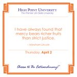 I have always found that mercy bears richer fruits than strict justice. -Abraham Lincoln