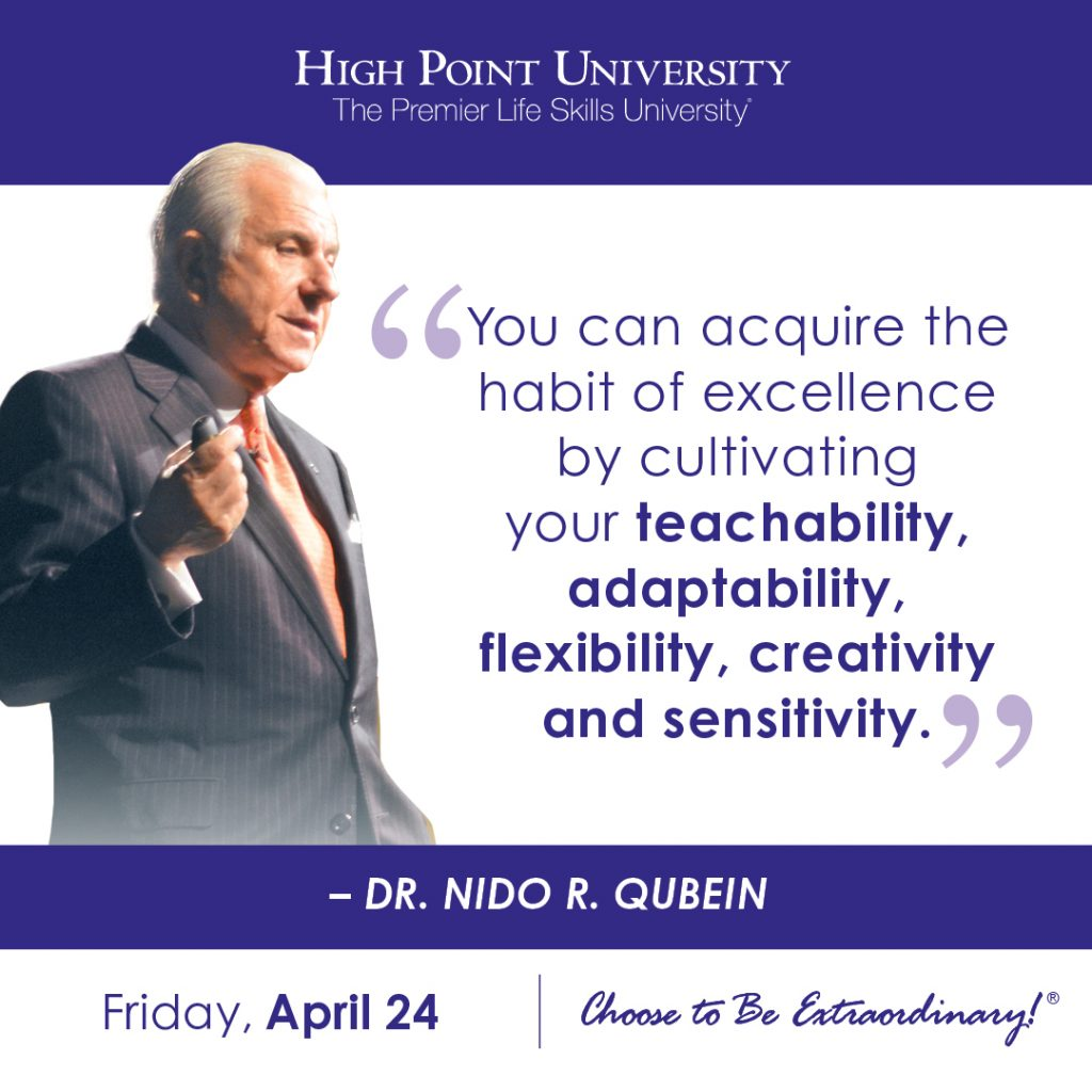 You can acquire the habit of excellence by cultivating your teachability, adaptability, flexibility, creativity, and sensitivity. - Dr. Nido Qubein.