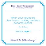 When your values are clear to you, making decisions becomes easier. -Roy E. Disney