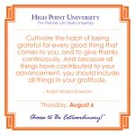 Cultivate the habit of being grateful for every good thing that comes to you, and to give thanks continuously. And because all things have contributed to your advancement, you should include all things in your gratitude. -Ralph Waldo Emerson